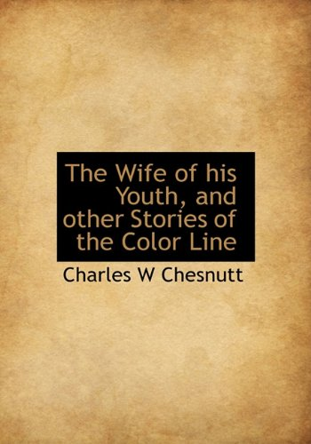 The Wife of his Youth, and other Stories of the Color Line (1117036723) by Charles W Chesnutt
