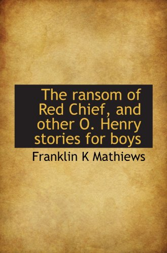 9781117048635: The ransom of Red Chief, and other O. Henry stories for boys