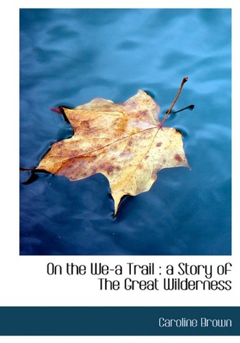 9781117053158: On the We-a Trail: a Story of The Great Wilderness
