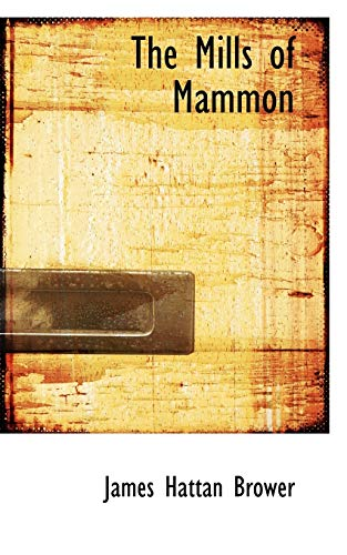 The Mills of Mammon (Paperback): James Hattan Brower