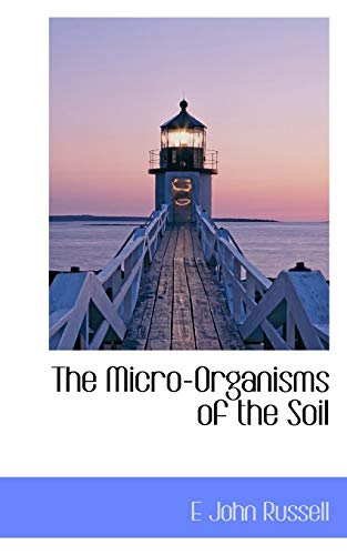 The Micro-Organisms of the Soil: E John Russell