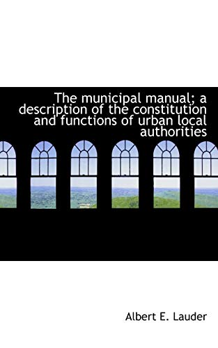 9781117058382: The municipal manual; a description of the constitution and functions of urban local authorities