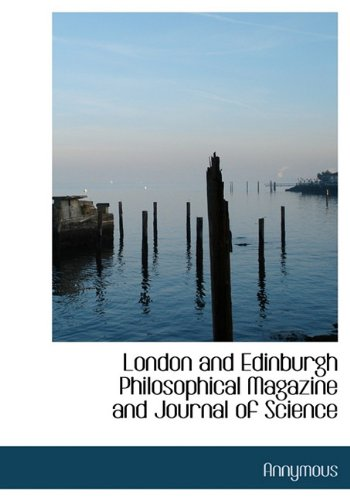London and Edinburgh Philosophical Magazine and Journal of Science: Annymous