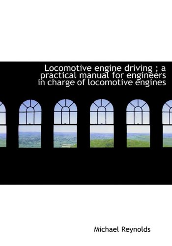 9781117059723: Locomotive engine driving ; a practical manual for engineers in charge of locomotive engines