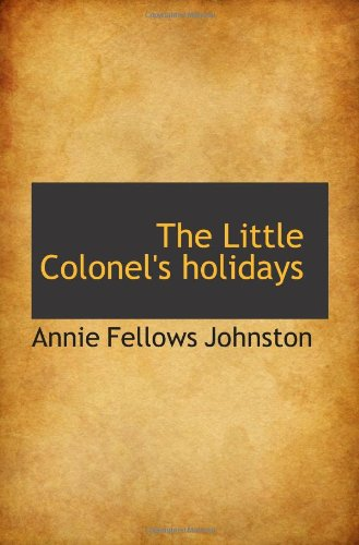 The Little Colonel's holidays (1117059960) by Johnston, Annie Fellows