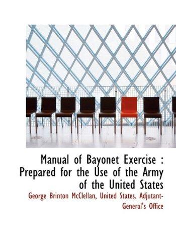 Manual of Bayonet Exercise: Prepared for the: McClellan, George Brinton