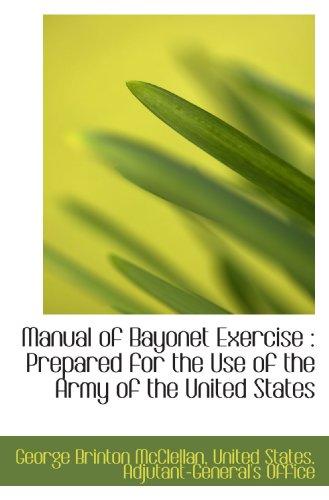 Manual of Bayonet Exercise : Prepared for: George Brinton McClellan,