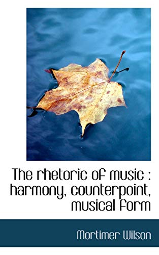 9781117077406: The rhetoric of music: harmony, counterpoint, musical form