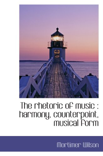 9781117077413: The rhetoric of music : harmony, counterpoint, musical form