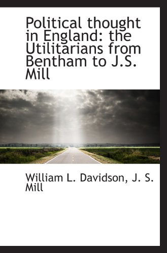 9781117078274: Political thought in England: the Utilitarians from Bentham to J.S. Mill