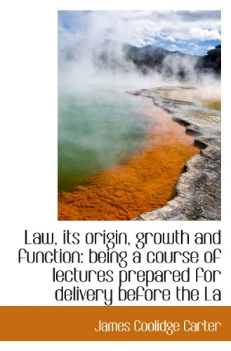 9781117082431: Law, its origin, growth and function: being a course of lectures prepared for delivery before the La
