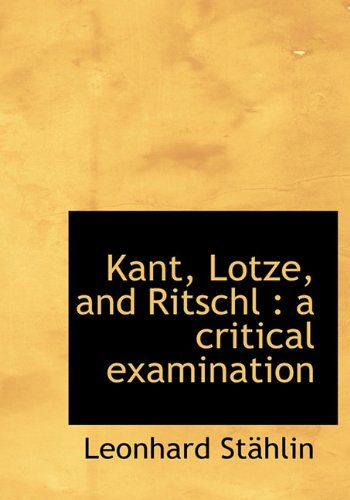 9781117083049: Kant, Lotze, and Ritschl: A Critical Examination
