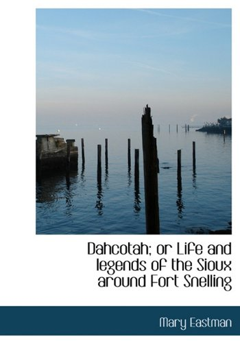 9781117090214: Dahcotah; or Life and legends of the Sioux around Fort Snelling