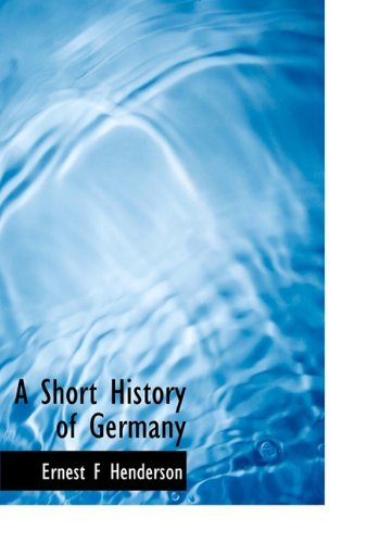 9781117090368: A Short History of Germany