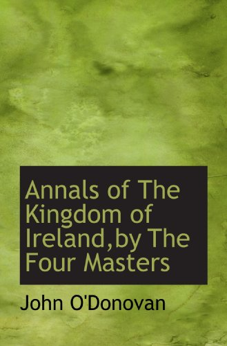 Annals of The Kingdom of Ireland,by The Four Masters: O'Donovan, John