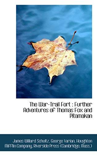 The War-Trail Fort: Further Adventures of Thomas Fox and Pitamakan (1117101061) by James Willard Schultz; George Varian