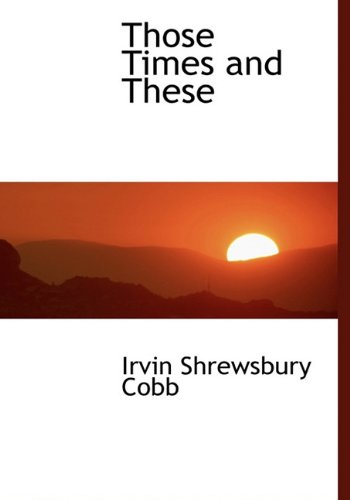 Those Times and These: Irvin Shrewsbury Cobb
