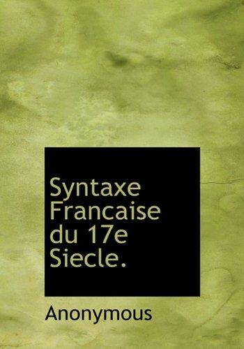 9781117103105: Syntaxe Francaise du 17e Siecle. (French Edition)