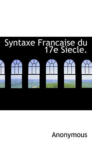 9781117103112: Syntaxe Francaise du 17e Siecle. (French Edition)