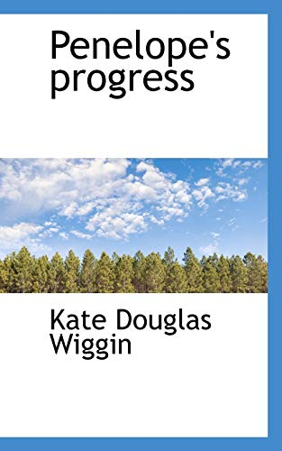 Penelope's Progress (9781117108209) by Kate Douglas Wiggin