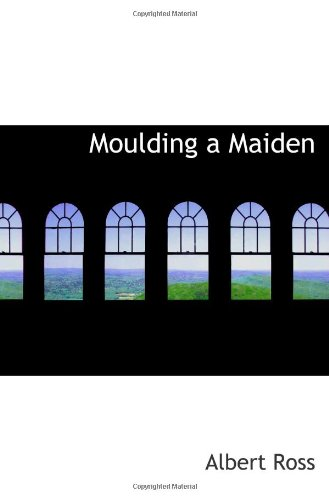 9781117110424: Moulding a Maiden