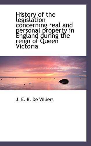 History of the legislation concerning real and personal property in England during the reign of ...