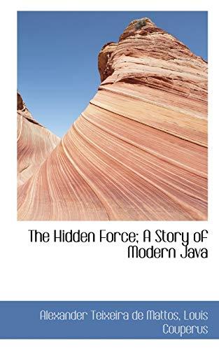 The Hidden Force; A Story of Modern Java (1117115127) by Louis Couperus; Alexander Teixeira de Mattos