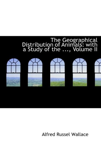 The Geographical Distribution of Animals With a: Alfred Russel Wallace
