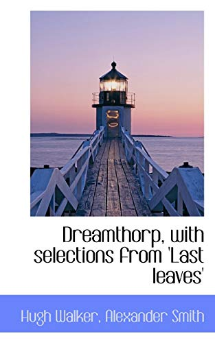 Dreamthorp, with Selections from 'Last Leaves' (1117118193) by Hugh Walker; Alexander Smith