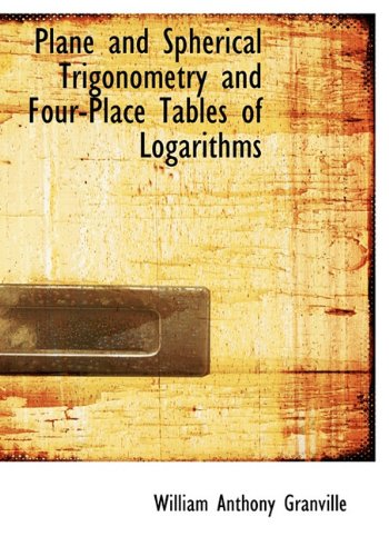 9781117119373: Plane and Spherical Trigonometry and Four-Place Tables of Logarithms