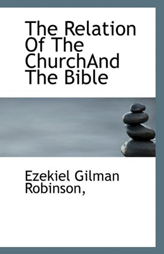 The Relation Of The Church And The Bible: Robinson, Ezekiel Gilman