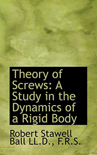 9781117125428: Theory of Screws: A Study in the Dynamics of a Rigid Body