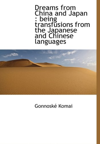 9781117126364: Dreams from China and Japan: being transfusions from the Japanese and Chinese languages