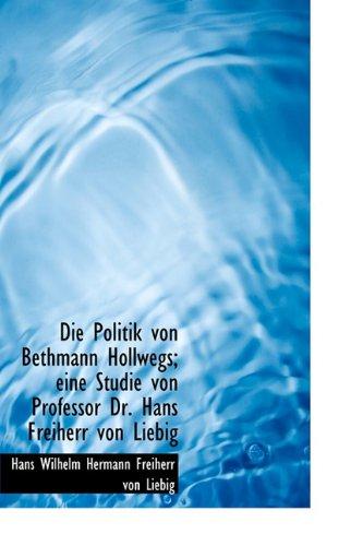 9781117126494: Die Politik Von Bethmann Hollwegs; Eine Studie Von Professor Dr. Hans Freiherr Von Liebig (German Edition)