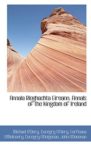 Annala Rioghachta Eireann. Annals of the kingdom of Ireland (9781117131887) by Michael O'Clery; Cucogry O'Clery; Ferfeasa O'Mulconry