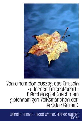 Von einem der auszog das Gruseln zu lernen [microform]: Märchenspiel (nach dem gleichnamigen Volksm (German Edition) (1117132935) by Grimm, Wilhelm; Grimm, Jacob; Horst, Alfred Walter