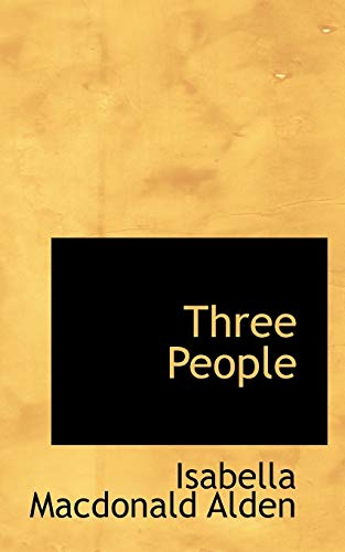 Three People (9781117134697) by Isabella Macdonald Alden