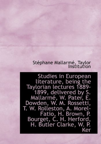 9781117135717: Studies in European literature, being the Taylorian lectures 1889-1899, delivered by S. Mallarmé, W.