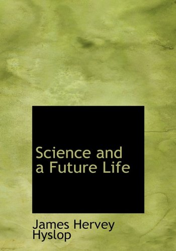 Science and a Future Life: Hyslop, James Hervey