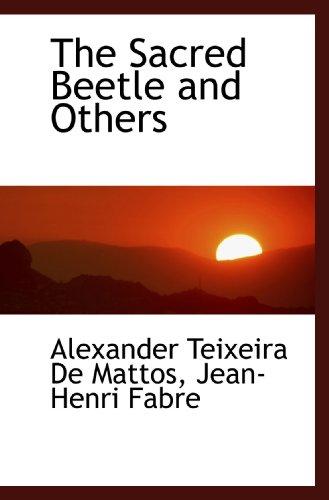 The Sacred Beetle and Others: Alexander Teixeira De Mattos