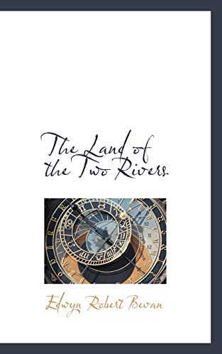 The Land of the Two Rivers: Edwyn Robert Bevan