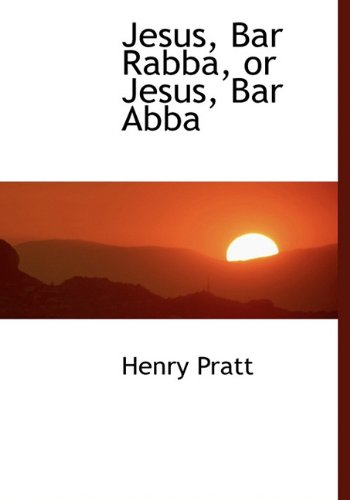 9781117144764: Jesus, Bar Rabba, or Jesus, Bar Abba