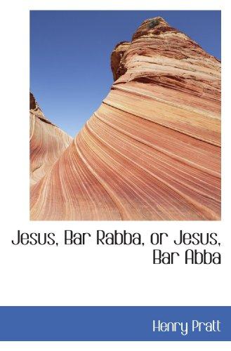 9781117144788: Jesus, Bar Rabba, or Jesus, Bar Abba