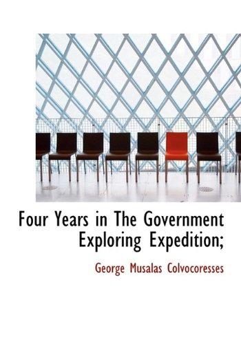 9781117147628: Four Years in The Government Exploring Expedition;
