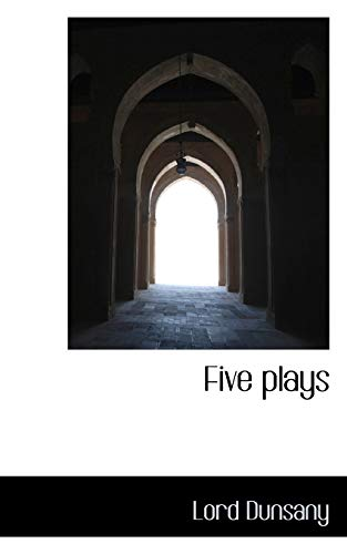Five plays (9781117147857) by Lord Dunsany
