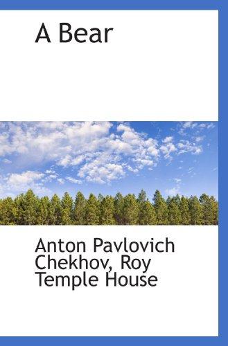 A Bear: Anton Pavlovich Chekhov/