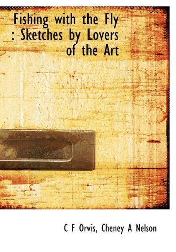 9781117156378: Fishing with the Fly: Sketches by Lovers of the Art