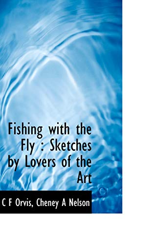 9781117156385: Fishing with the Fly: Sketches by Lovers of the Art
