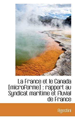 9781117160047: La France et le Canada [microforme]: rapport au Syndicat maritime et fluvial de France