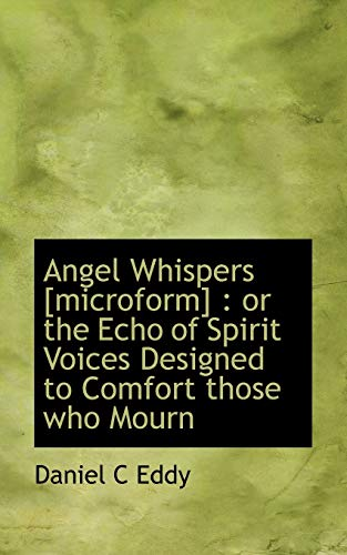 9781117168692: Angel Whispers [microform]: or the Echo of Spirit Voices Designed to Comfort those who Mourn